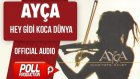 Ayça - Hey Gidi Koca Dünya - ( Official Audio )