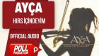 Ayça - Hırs içindeyim - ( Official Audio )