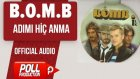 B.O.M.B. - Adımı Hiç Anma - ( Official Audio )