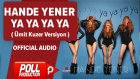 Hande Yener - Ya Ya Ya Ya ( Ümit Kuzer Versiyon ) - Official Audio