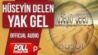 Hüseyin Delen - Yak Gel - ( Official Audio )