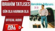 İbrahim Tatlıses - Gün Ola Harman Ola - ( Official Audio )