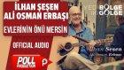 İlhan Şeşen & Ali Osman Erbaşı - Evlerinin Önü Mersin - ( Official Audio )
