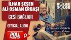 İlhan Şeşen & Ali Osman Erbaşı - Gesi Bağları - ( Official Audio )