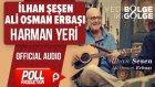 İlhan Şeşen & Ali Osman Erbaşı - Harman Yeri - ( Official Audio )