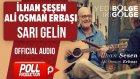 İlhan Şeşen & Ali Osman Erbaşı - Sarı Gelin - ( Official Audio )