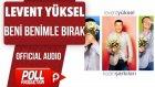 Levent Yüksel - Beni Benimle Bırak - ( Official Audio )