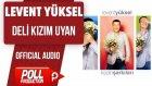 Levent Yüksel - Deli Kızım Uyan - ( Official Audio )