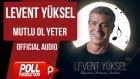 Levent Yüksel - Mutlu Ol Yeter - ( Official Audio )
