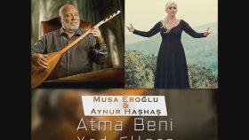 Musa Eroğlu - Aynur Haşhaş - Atma Beni Yad Ellere