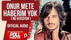 Onur Mete - Haberim Yok ( Nü Versiyon ) - ( Official Audio )