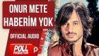 Onur Mete - Haberim Yok - ( Official Audio )