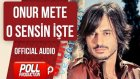 Onur Mete - O Sensin İşte - ( Official Audio )