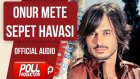 Onur Mete - Sepet Havası - ( Official Audio )