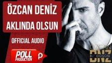 Özcan Deniz - Aklında Olsun - ( Official Audio )