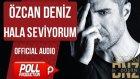 Özcan Deniz - Hala Seviyorum - ( Official Audio )
