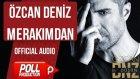 Özcan Deniz - Merakımdan - ( Official Audio )