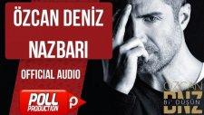 Özcan Deniz - Nazbarı - ( Official Audio )