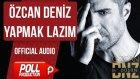Özcan Deniz - Yapmak Lazım - ( Official Audio )