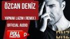 Özcan Deniz - Yapmak Lazım ( Remix ) - ( Official Audio )