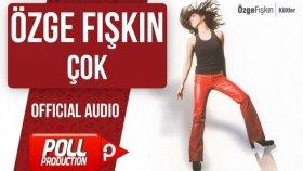 Özge Fışkın - Çok - ( Official Audio )