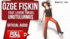 Özge Fışkın Ft. Levent Yüksel - Unutulurmuş - ( Official Audio )