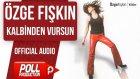 Özge Fışkın - Kalbinden Vursun - ( Official Audio )