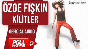 Özge Fışkın - Kilitler - ( Official Audio )