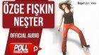 Özge Fışkın - Neşter - ( Official Audio )