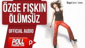 Özge Fışkın - Ölümsüz - ( Official Audio )