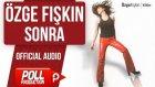 Özge Fışkın - Sonra - ( Official Audio )