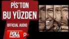 Pis'ton - Bu Yüzden - ( Official Audio )