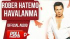 Rober Hatemo - Havalanma - ( Official Audio )