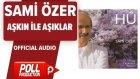 Sami Özer - Aşkın ile Aşıklar - ( Official Audio )
