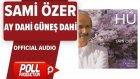 Sami Özer - Ay Dahi Güneş Dahi - ( Official Audio )