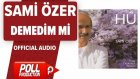 Sami Özer - Demedim Mi - ( Official Audio )