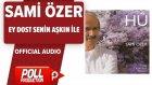 Sami Özer - Ey Dost Senin Aşkın ile - ( Official Audio )