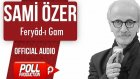 Sami Özer - Feryâd-ı Gam - ( Official Audio )