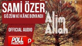 Sami Özer - Gözüm Ki Kane Boyandı - ( Official Audio )