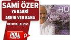 Sami Özer - Ya Rabbi Aşkın Ver Bana - ( Official Audio )