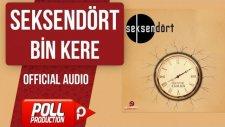 Seksendört - Bin Kere - ( Official Audio )