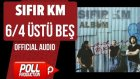 Sıfır Km - 6/4 Üstü Beş - ( Official Audio )