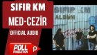 Sıfır Km - Med-Cezir - ( Official Audio )