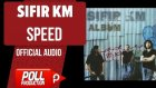 Sıfır Km - Speed - ( Official Audio )