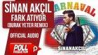 Sinan Akçıl - Fark Atıyor ( Burak Yeter Remix ) - ( Official Audio )