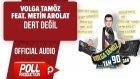 Volga Tamöz Ft. Metin Arolat - Dert Değil - ( Official Audio )
