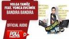 Volga Tamöz Ft. Yonca Evcimik - Bandıra Bandıra - ( Official Audio )