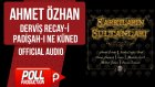 Ahmet Özhan - Derviş Recay-i Padişah-ı Ne Küned - ( Official Audio )