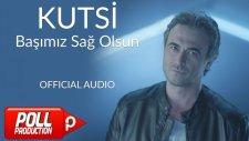 Kutsi - Başımız Sağ Olsun - ( Official Audio )