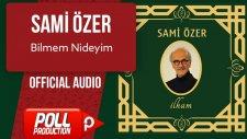 Sami Özer - Bilmem Nideyim - ( Official Audio )